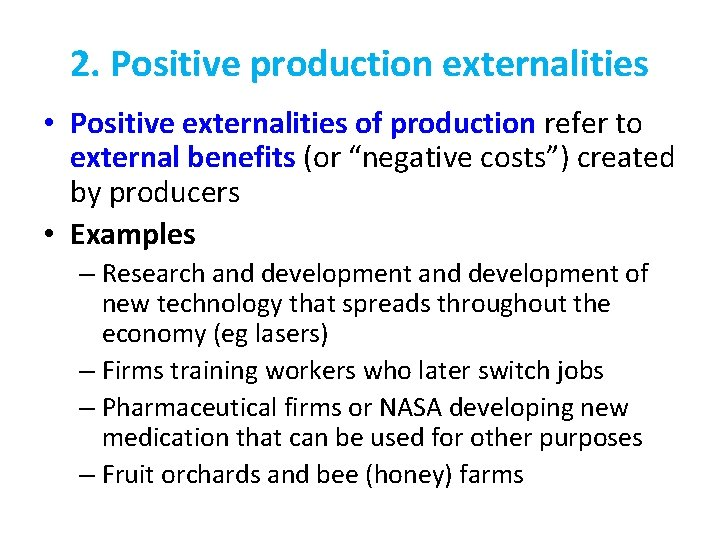 2. Positive production externalities • Positive externalities of production refer to external benefits (or