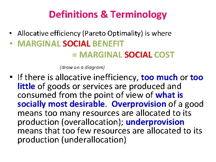 Definitions & Terminology • Allocative efficiency (Pareto Optimality) is where • MARGINAL SOCIAL BENEFIT