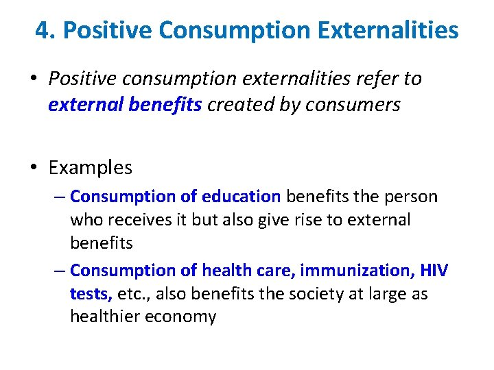 4. Positive Consumption Externalities • Positive consumption externalities refer to external benefits created by