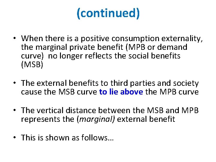 (continued) • When there is a positive consumption externality, the marginal private benefit (MPB