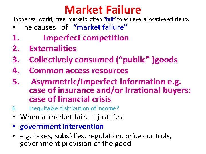 "Market Failure In the real world, free markets often ""fail"" to achieve allocative efficiency"