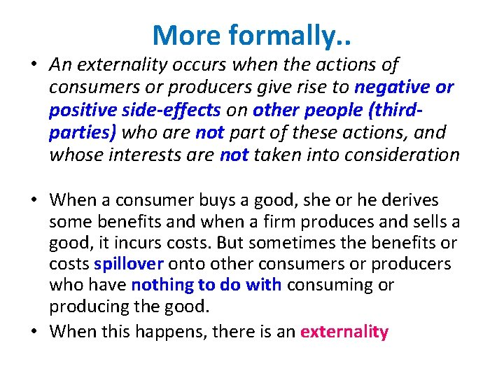 More formally. . • An externality occurs when the actions of consumers or producers