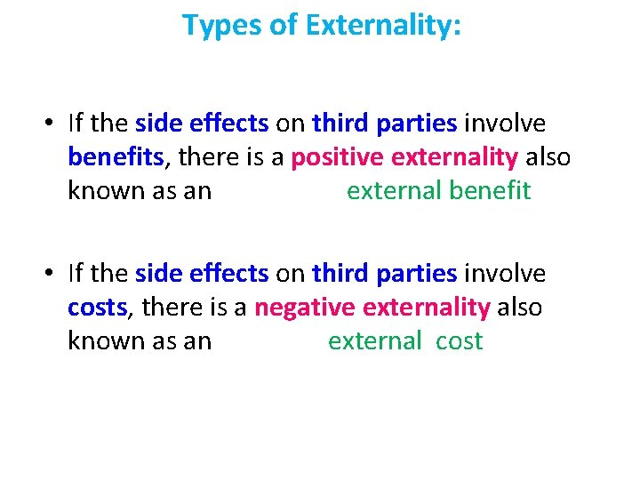 Types of Externality: • If the side effects on third parties involve benefits, there