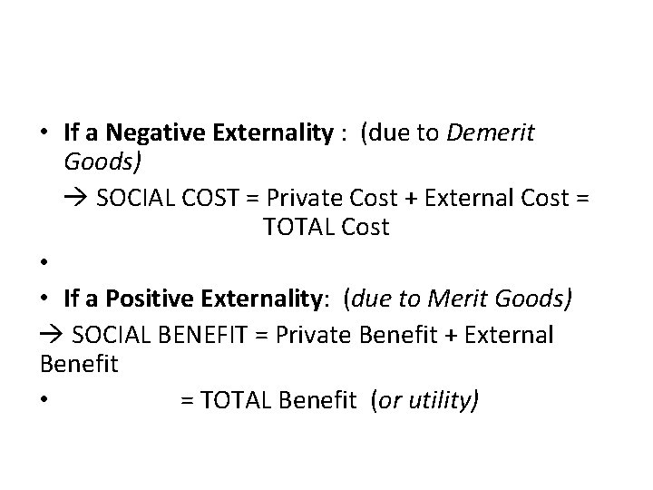 • If a Negative Externality : (due to Demerit Goods) SOCIAL COST =