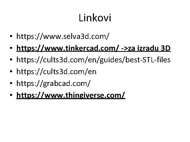 Linkovi • • • https: //www. selva 3 d. com/ https: //www. tinkercad. com/