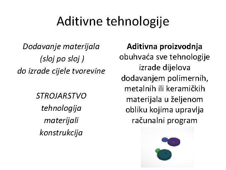 Aditivne tehnologije Dodavanje materijala (sloj po sloj ) do izrade cijele tvorevine STROJARSTVO tehnologija