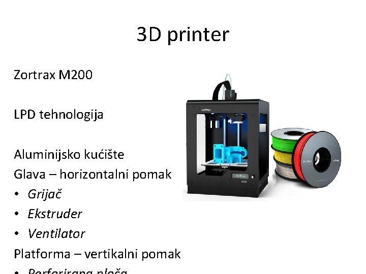 3 D printer Zortrax M 200 LPD tehnologija Aluminijsko kućište Glava – horizontalni pomak