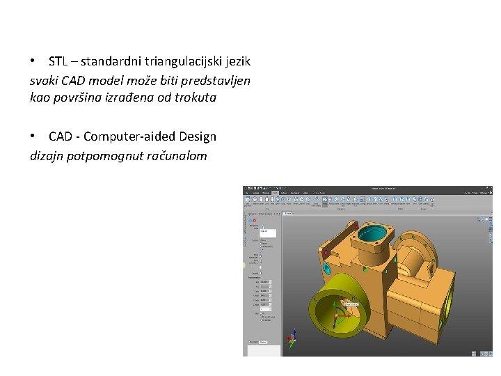 • STL – standardni triangulacijski jezik svaki CAD model može biti predstavljen kao