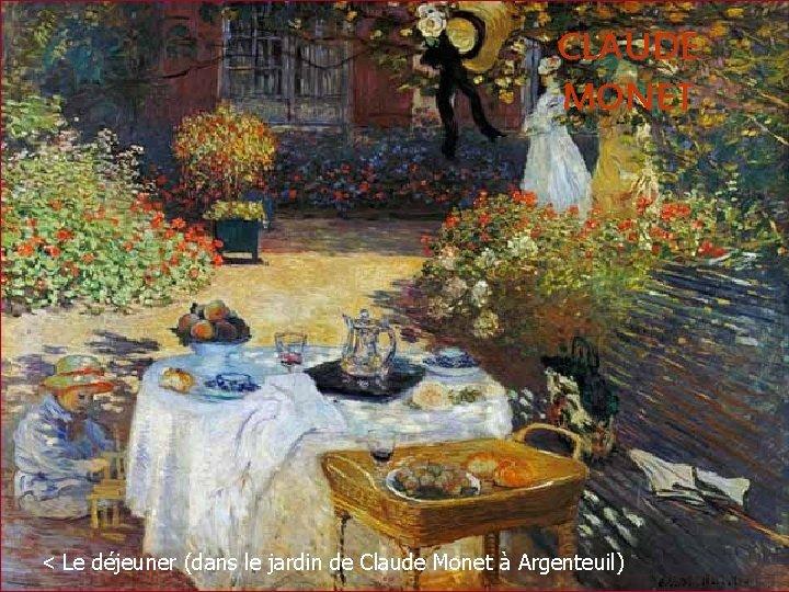 CLAUDE MONET < Le déjeuner (dans le jardin de Claude Monet à Argenteuil)