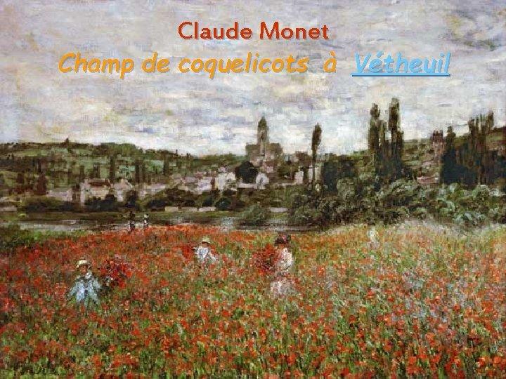 Claude Monet Champ de coquelicots à Vétheuil Aura. Stefanescu