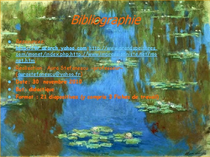Bibliographie l l l Ressources: http: //fr. search. yahoo. com; http: //www. grandspeintres. com/monet/index.