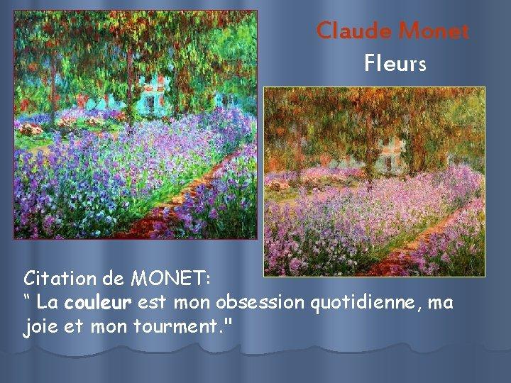 """Claude Monet Fleurs Citation de MONET: """" La couleur est mon obsession quotidienne, ma"""