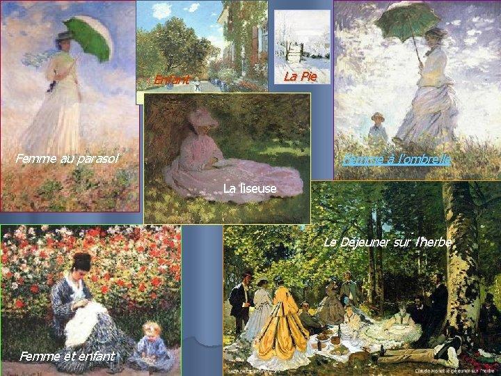 La Pie Enfant Femme au parasol Femme à l'ombrelle La liseuse Le Déjeuner sur