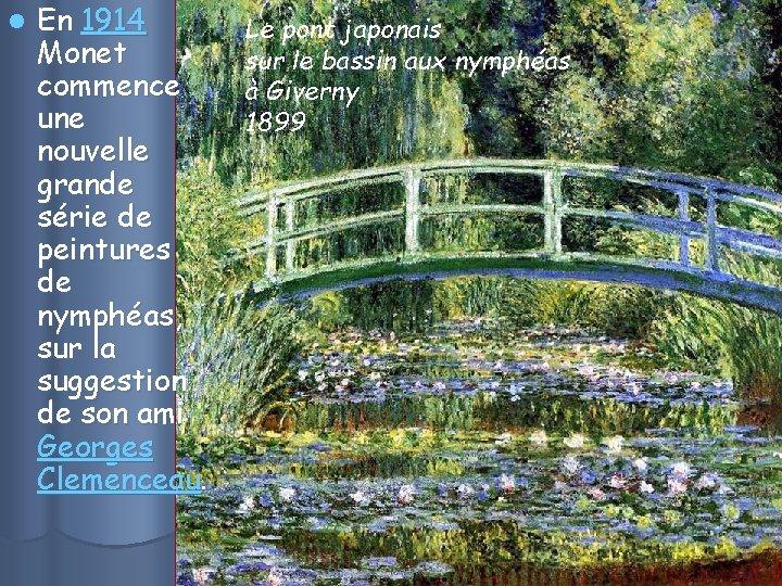 l En 1914 Monet commence une nouvelle grande série de peintures de nymphéas, sur
