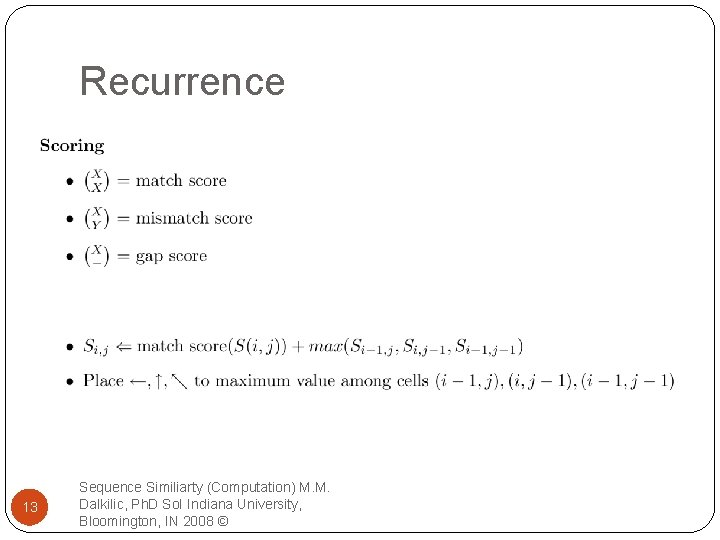 Recurrence 13 Sequence Similiarty (Computation) M. M. Dalkilic, Ph. D So. I Indiana University,
