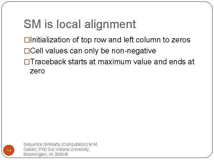 SM is local alignment �Initialization of top row and left column to zeros �Cell