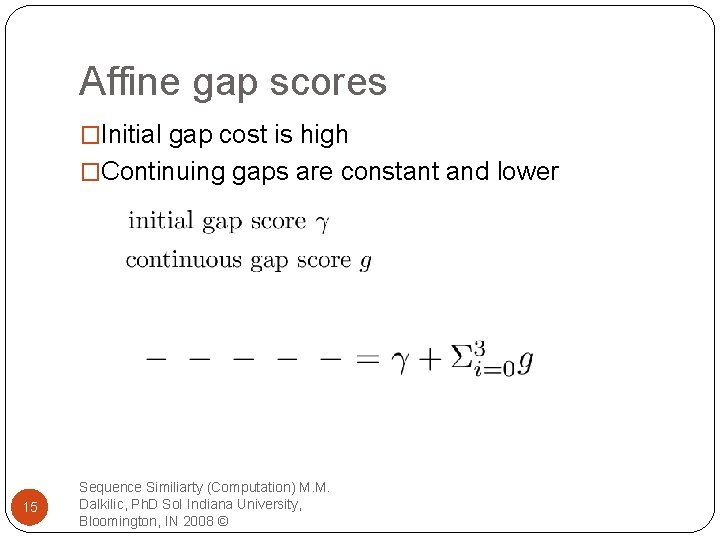Affine gap scores �Initial gap cost is high �Continuing gaps are constant and lower