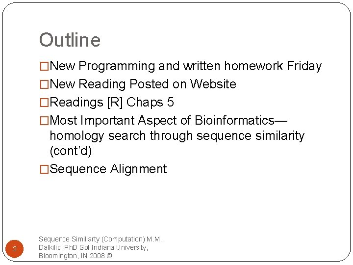 Outline �New Programming and written homework Friday �New Reading Posted on Website �Readings [R]