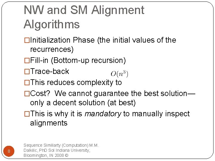 NW and SM Alignment Algorithms �Initialization Phase (the initial values of the recurrences) �Fill-in
