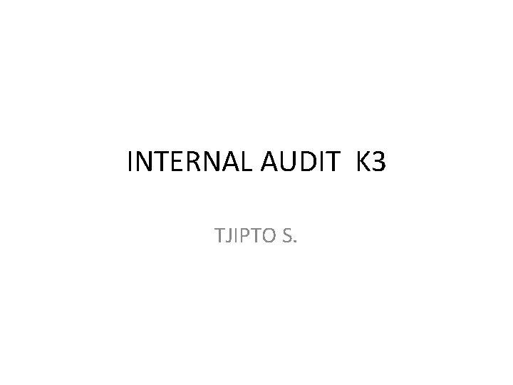 INTERNAL AUDIT K 3 TJIPTO S.