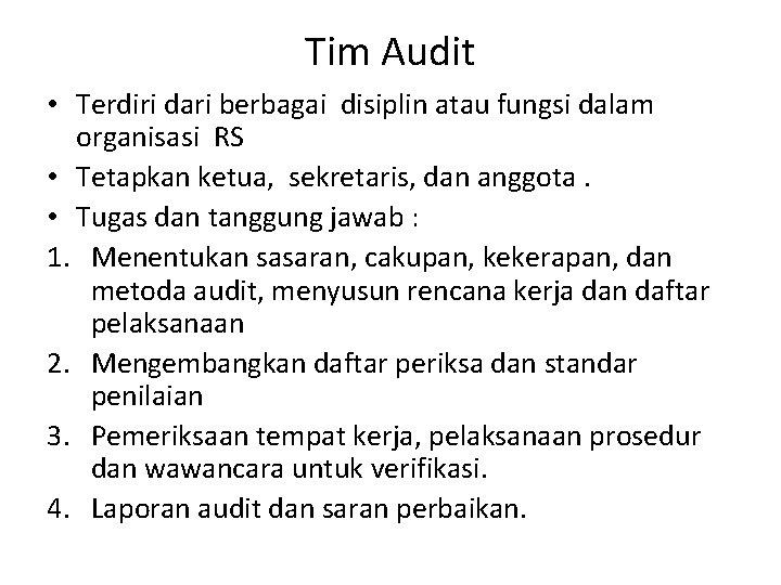 Tim Audit • Terdiri dari berbagai disiplin atau fungsi dalam organisasi RS • Tetapkan