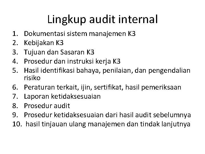 Lingkup audit internal 1. 2. 3. 4. 5. Dokumentasi sistem manajemen K 3 Kebijakan