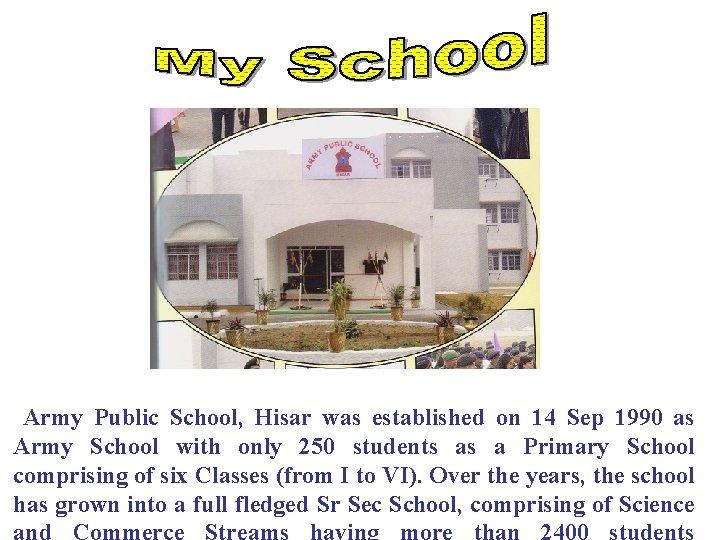 Army Public School, Hisar was established on 14 Sep 1990 as Army School with