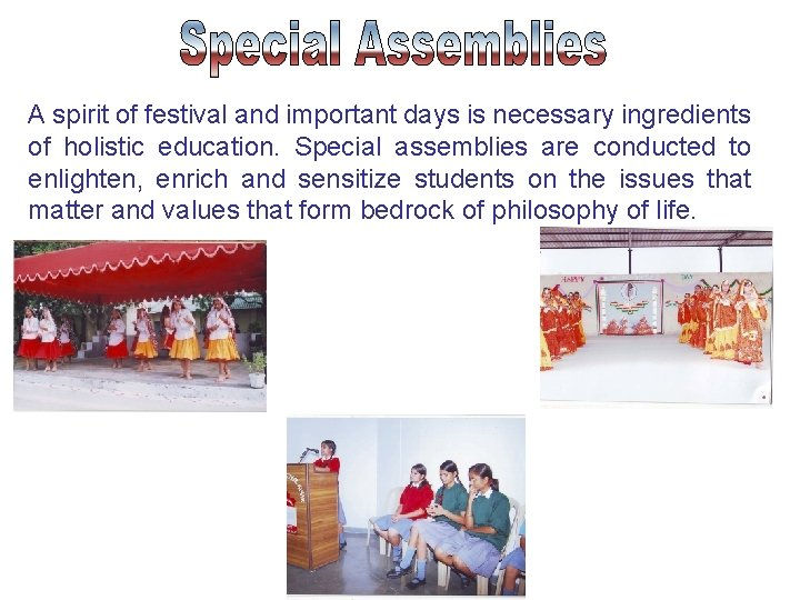 A spirit of festival and important days is necessary ingredients of holistic education. Special