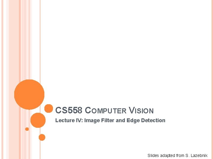 CS 558 COMPUTER VISION Lecture IV: Image Filter and Edge Detection Slides adapted from