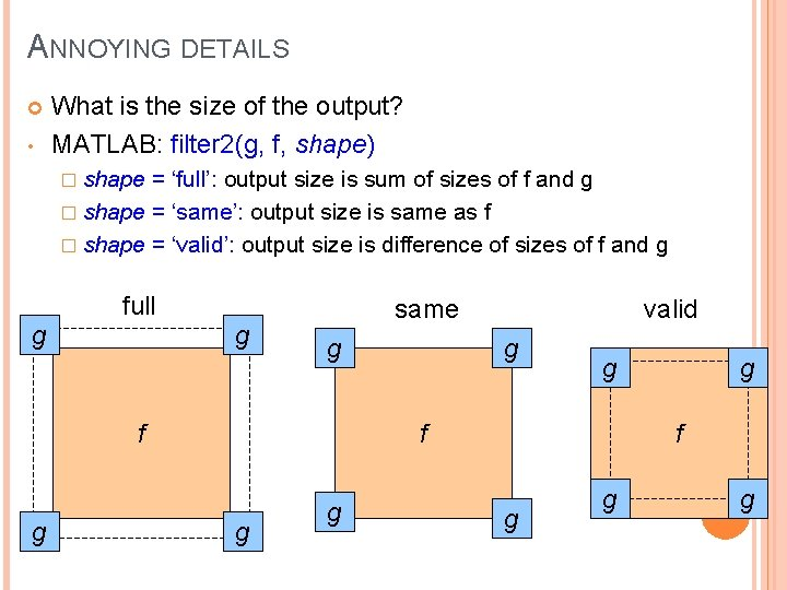 ANNOYING DETAILS • What is the size of the output? MATLAB: filter 2(g, f,
