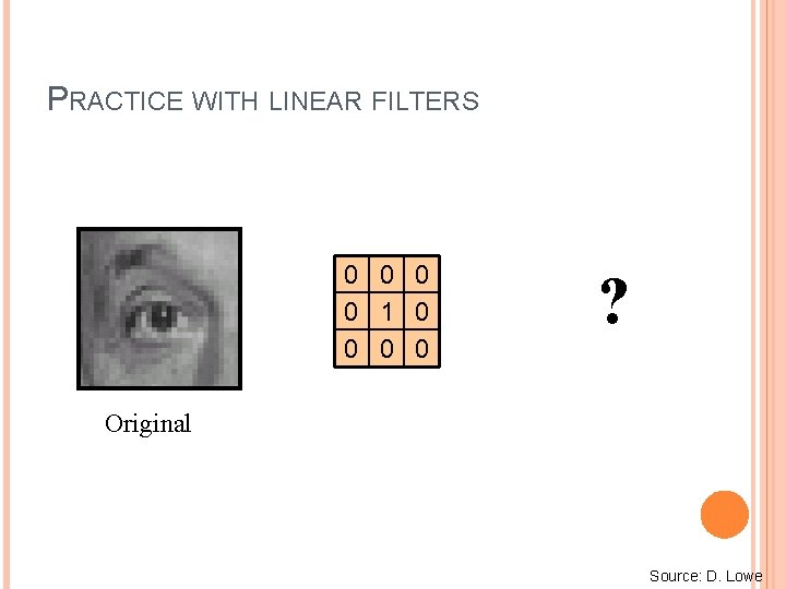 PRACTICE WITH LINEAR FILTERS 0 0 1 0 0 ? Original Source: D. Lowe