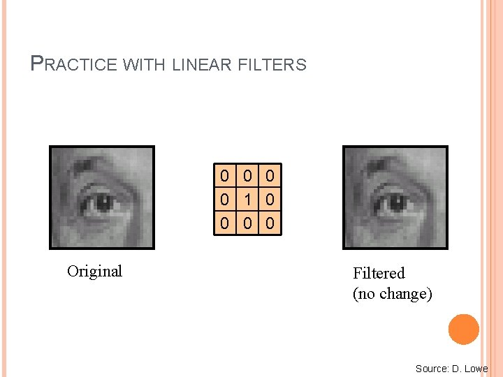 PRACTICE WITH LINEAR FILTERS 0 0 1 0 0 Original Filtered (no change) Source: