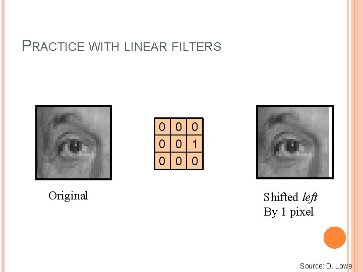 PRACTICE WITH LINEAR FILTERS 0 0 0 1 0 0 0 Original Shifted left