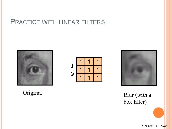 PRACTICE WITH LINEAR FILTERS 1 1 1 1 1 Original Blur (with a box