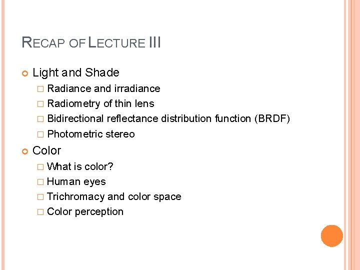 RECAP OF LECTURE III Light and Shade � Radiance and irradiance � Radiometry of