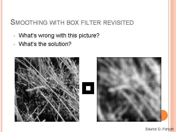 SMOOTHING WITH BOX FILTER REVISITED • • What's wrong with this picture? What's the