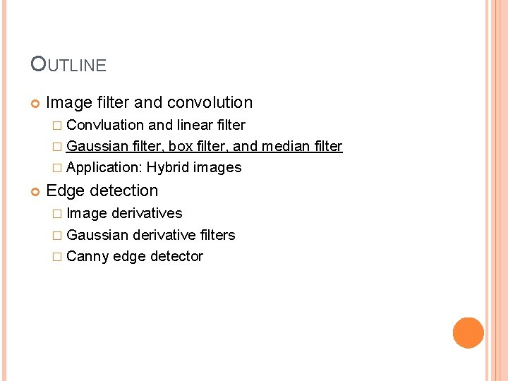 OUTLINE Image filter and convolution � Convluation and linear filter � Gaussian filter, box