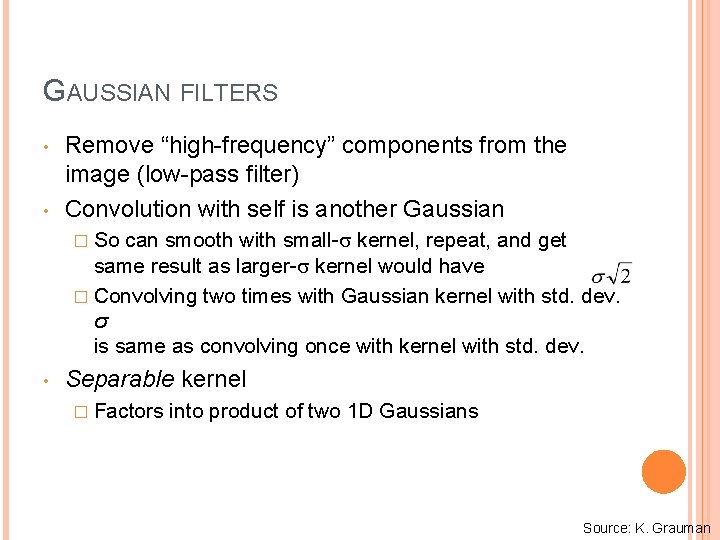"""GAUSSIAN FILTERS • • Remove """"high-frequency"""" components from the image (low-pass filter) Convolution with"""