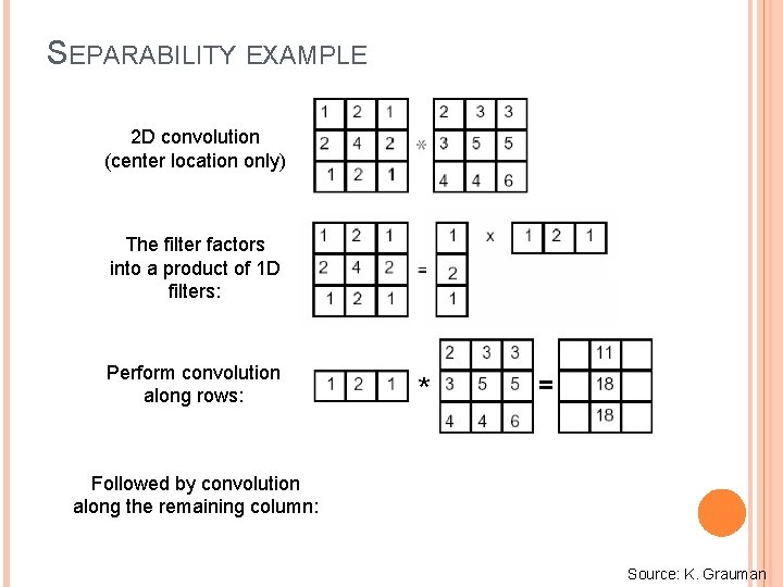 SEPARABILITY EXAMPLE 2 D convolution (center location only) The filter factors into a product