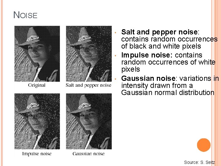 NOISE • • • Salt and pepper noise: contains random occurrences of black and