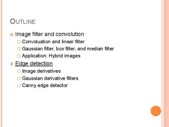 OUTLINE Image filter and convolution � Convoluation and linear filter � Gaussian filter, box