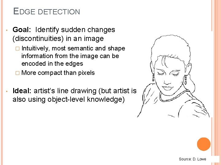EDGE DETECTION • Goal: Identify sudden changes (discontinuities) in an image � Intuitively, most