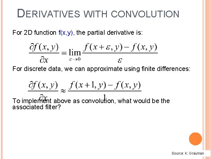 DERIVATIVES WITH CONVOLUTION For 2 D function f(x, y), the partial derivative is: For