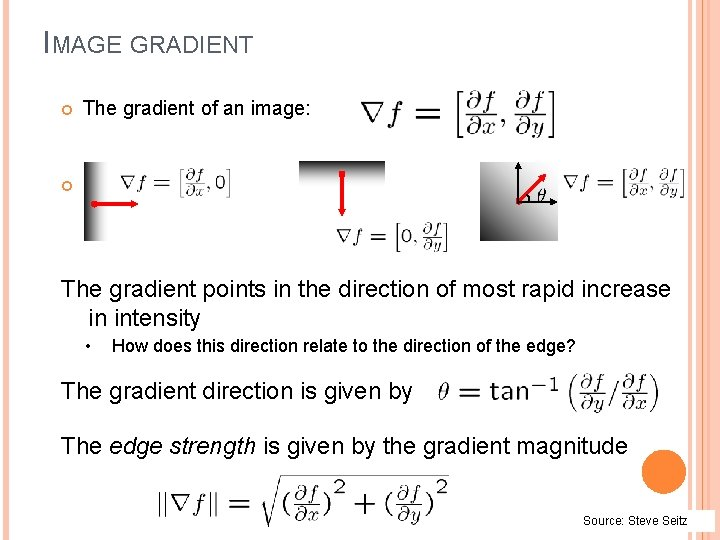 IMAGE GRADIENT The gradient of an image: The gradient points in the direction of