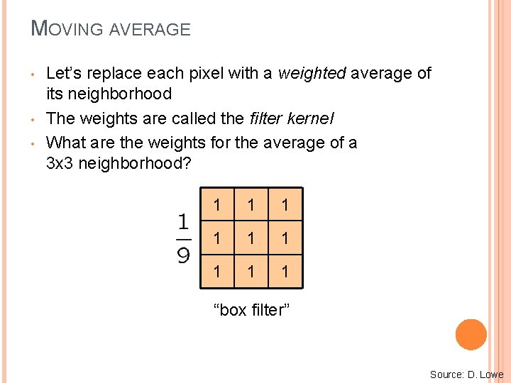 MOVING AVERAGE • • • Let's replace each pixel with a weighted average of