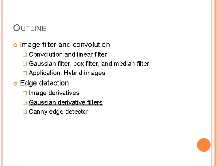 OUTLINE Image filter and convolution � Convolution and linear filter � Gaussian filter, box