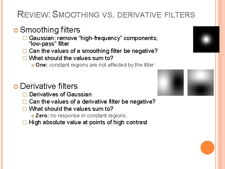 """REVIEW: SMOOTHING VS. DERIVATIVE FILTERS Smoothing filters � Gaussian: remove """"high-frequency"""" components; """"low-pass"""" filter"""
