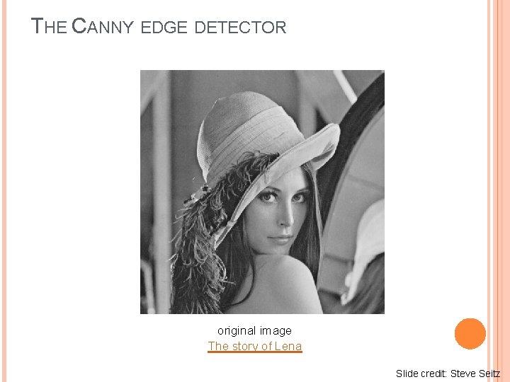 THE CANNY EDGE DETECTOR original image The story of Lena Slide credit: Steve Seitz