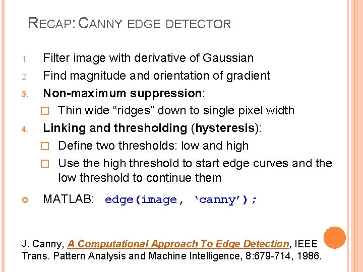 RECAP: CANNY EDGE DETECTOR 1. 2. 3. 4. Filter image with derivative of Gaussian