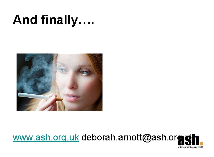 And finally…. www. ash. org. uk deborah. arnott@ash. org. uk